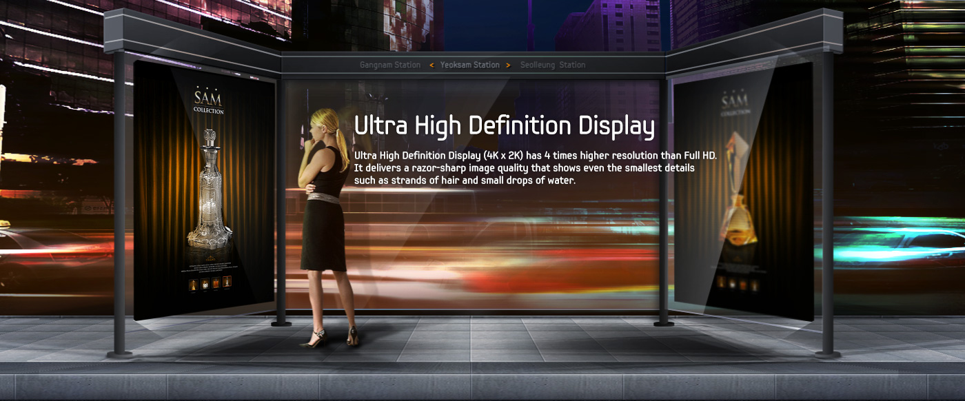Ultra High Definition Display - Ultra High Definition Display (4K x 2K) has 4 times higher resolution than Full HD. It delivers a razor-sharp image quality that shows even the smallest details such as strands of hair and small drops of water.
